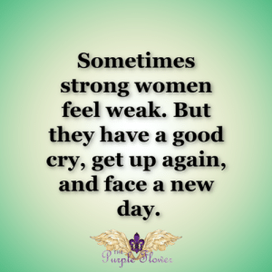 Memes, Good, and Purple: Sometimes  strong women  feel weak. But  they have a good  cry, get up again,  and face a new  day  THE  Purple 'Slower <3