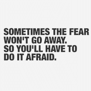 Truth🙏: SOMETIMES THE FEAR  WON'T GO AWAY.  SO YOU'LL HAVE TO  DO IT AFRAID. Truth🙏