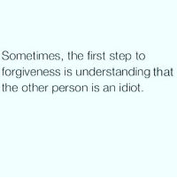 What great advice ✨ happy Wednesday, ya'll! ❤: Sometimes, the first step to  forgiveness is understanding that  the other person is an idiot. What great advice ✨ happy Wednesday, ya'll! ❤