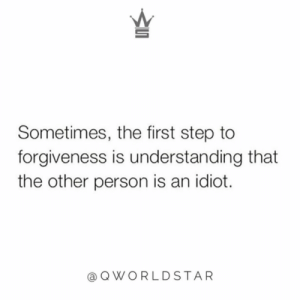 """Forgiveness, Idiot, and Understanding: Sometimes, the first step to  forgiveness is understanding that  the other person is an idiot.  @ QWORLDSTAR """"It's not your fault that they can't understand..."""" 😂 @QWorldstar #PositiveVibes https://t.co/kuM4zBbR63"""