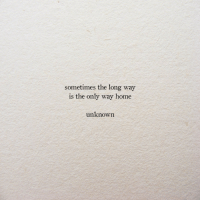 Home, Sometimes, and  Way: sometimes the long way  is the only way home  unknowrn
