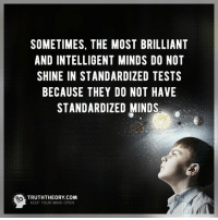 Yes!: SOMETIMES, THE MOST BRILLIANT  AND INTELLIGENT MINDS DO NOT  SHINE IN STANDARDIZED TESTS  BECAUSE THEY DO NOT HAVE  STANDARDIZED MINDS  TRUTH THEORY COM  KEEP YOUR MIND OPEN Yes!