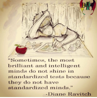 "http://t.co/o2qFanwkzI: ""Sometimes, the most  brilliant, and intelligent  minds do not shine in  standardized tests because  they do not have  standardized minds.""  Diane Ravitch http://t.co/o2qFanwkzI"