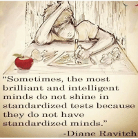 "TheGoodQuote 🌻: ""Sometimes, the most  brilliant, and intelligent  minds do not  shine in  standardized tests because  they do not have  standardized minds.""  Diane Ravitch TheGoodQuote 🌻"
