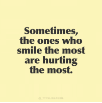 Instagram, Target, and Quotes: Sometimes.  the ones who  smile the mos  are hurting  the most.  @ TYPELIKEAGIRL Follow @_typelikeagirl for more quotes!