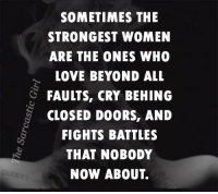 Close Door: SOMETIMES THE  STRONGEST WOMEN  ARE THE ONES WHO  LOVE BEYOND ALL  FAULTS, CRY BEHING  CLOSED DOORS, AND  FIGHTS BATTLES  THAT NOBODY  NOW ABOUT.
