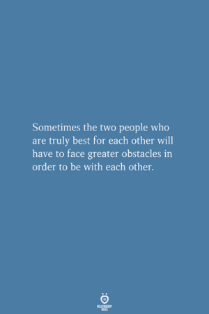Best, Who, and Will: Sometimes the two people who  are truly best for each other will  have to face greater obstacles in  order to be with each other