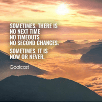 Follow our friends @goal.cast for more. - @goal.cast 👈 @goal.cast 👈: SOMETIMES, THERE IS  NO NEAT TIME  NO TIMEOUTS  NO SECOND CHANCES  SOMETIMES, IT IS  NOW OR NEVER.  Goalcast Follow our friends @goal.cast for more. - @goal.cast 👈 @goal.cast 👈