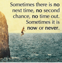 Go for it. You having nothing to lose... We have one life to live. Max it out... But be smart about it. 🗝 @timkarsliyev: Sometimes there is no  next time, no second  chance, no time out.  Sometimes it is  now or never. Go for it. You having nothing to lose... We have one life to live. Max it out... But be smart about it. 🗝 @timkarsliyev
