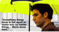 """Fall, Memes, and 🤖: """"Sometimes things  have to fall apart to  make way for better  fhings... We re done  here. #HIMYM https://t.co/HUfnDPYq9u"""