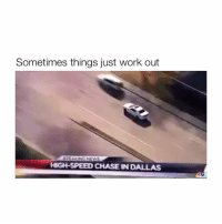 Sucks for youuuu hahaaa: Sometimes things just work out  HIGH-SPEED CHASE IN DALLAS Sucks for youuuu hahaaa