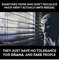 ☝☝: SOMETIMES THOSE WHO DON'T SOCIALIZE  MUCH AREN'T ACTUALLY ANTI-SOCIAL  anonews  THEY JUST HAVE NO TOLERANCE  FOR DRAMA AND FAKE PEOPLE ☝☝