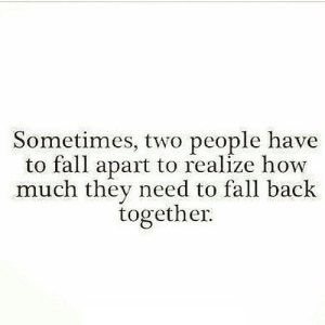 https://iglovequotes.net/: Sometimes, two people have  to fall apart to realize how  much they need to fall back  together https://iglovequotes.net/