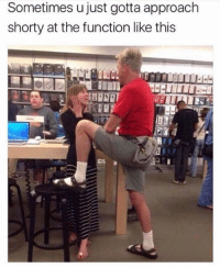 Ass, Mood, and Big Ass: Sometimes u just gotta approach  shorty at the function like this Big ass mood