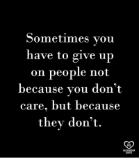 relationship quotes: Sometimes vou  have to give up  on people not  because vou don't  care, but because  they don't  RO  RELATIONSHIP  QUOTES