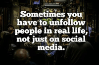 👊🏼👊🏼: Sometimes vou  have to unfollow  people in real life,  not just on social  media.' 👊🏼👊🏼