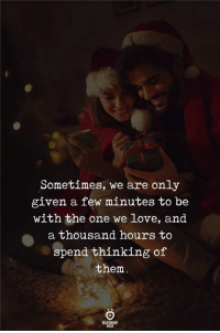 Love, One, and Them: Sometimes, we are only  given a few minutes to be  with the one we love, and  a thousand hours to  spend thinking of  them  ELATIONGH