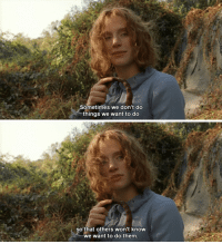 violentwavesofemotion:    The Village (2004)dir. by M. Night Shyamalan: Sometimes we don't do  things we want to do   so that others won't know  we want to do them violentwavesofemotion:    The Village (2004)dir. by M. Night Shyamalan