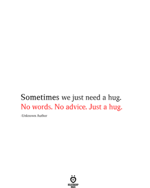 No Words: Sometimes we just need a hug.  No words. No advice. Just a hug.  -Unknown Author  RELATIONSHIP  RILES
