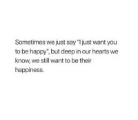 "Happy, Hearts, and Happiness: Sometimes we just say ""I just want you  to be happy"", but deep in our hearts we  know, we still want to be their  happiness"