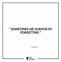 #1838 #Life  Suggested by Kiara: SOMETIMES WE SURVIVE BY  FORGETTING  UNKNOWN  epic  quotes #1838 #Life  Suggested by Kiara
