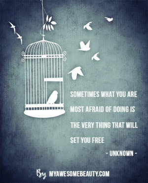 Tumblr, Blog, and Free: SOMETIMES WHAT YOU ARE  MOST AFRAID OF DOING IS  THE VERY THING THAT WILL  SET YOU FREE  UNKNOWN  MYAWESOMEBEAUTY.COM myawesomebeautyposts: Sometimes what you are most afraid of doing is the very thing that will set you free https://myawesomebeauty.com/new-set-of-beauty-quotes-part-5/