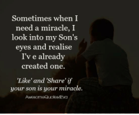 """Sometimes when I  need a miracle, I  look into my Son's  eyes and realise  I've already  created one.  """"Like and Share' i  your son is your miracle  AwesomeQuotes4Eva"""