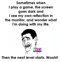 Memes, A Game, and 🤖: Sometimes when  I play a game, the screen  goes dark and  I see my own reflection in  the monitor, and wonder what  I'm doing with my life.  RVC J  WWW. RVCJ, COM  Then the next level starts. Wooh!! Happens most of the times.