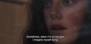 on my own: Sometimes, when I'm on my own,  I imagine myself dying.