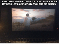 The dream. https://t.co/pUsnbp6UCg: SOMETIMES, WHEN NO ONE BUYS TICKETS FOR A MOVIE  MY BOSS LETS ME PLAY GTA V ON THE BIG SCREEN The dream. https://t.co/pUsnbp6UCg