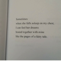 Dreams, Pages, and Her: Sometimes  when she falls asleep on my chest,  I can feel her dreams  bound together with mine  like the pages of a fairy tale.