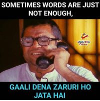 Indianpeoplefacebook, Words, and Laughing: SOMETIMES WORDS ARE JUST  NOT ENOUGH,  LAUGHING  Colours  GAALI DENA ZARURI HO  JATA HAI