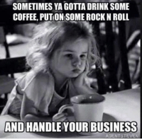 Memes, 🤖, and Rock N Roll: SOMETIMES YA GOTTA DRINK SOME  COFFEE, PUTON SOME ROCK N ROLL  AND HANDLE YOUR BUSINESS  AGENT STEVEN Get my book 'Purpose' http://amzn.to/2a1yjDA Free e-book: www.suefitzmaurice.com/free-e-book Online course www.suefitzmaurice.com/purpose