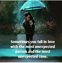 FRFR IT JUST HAPPENS 💑👫💘❤️: Sometimes you fall in love  with the most unexpected  person and the most  unexpected time. FRFR IT JUST HAPPENS 💑👫💘❤️