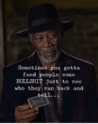 Run, Bullshit, and Back: Sometimes you gotta  feed people  some  BULLSHIT just to see  who they run back and  tell.