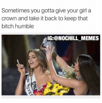 😭😭😭 No Chill - ____: Sometimes you gotta give your girl a  crown and take it back to keep that  bitch humble  IG:@NOCHILL MEMES 😭😭😭 No Chill - ____