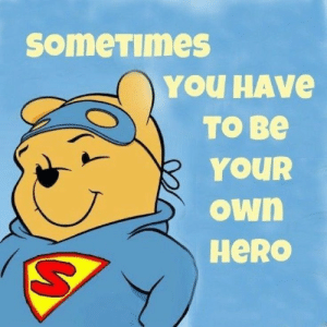 Winnie the Pooh, Quotes, and Awesome: someTimes  YOU HAVe  TO Be  YOUR  own  HeRO 59 Winnie the Pooh Quotes Awesome Christopher Robin Quotes 29