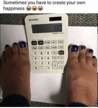 Memes, Relatable, and Happiness: Sometimes you have to create your own  happiness e  SHARP  TAX TAX  FIND COST SELL MGN CA  789  CCE Very very relatable. 😂😂😂