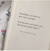Life, Tales, and Don: Sometimes you have to  give up on people.  Not because you don't care,  but because they don'..!  Life tales Sahil Verma