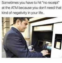 "This is the truest shit ever 😂😂🤦🏾‍♂️ I already know how much is in it I don't need you reminding me: Sometimes you have to hit ""no receipt""  at the ATM because you don't need that  kind of negativity in your life. This is the truest shit ever 😂😂🤦🏾‍♂️ I already know how much is in it I don't need you reminding me"