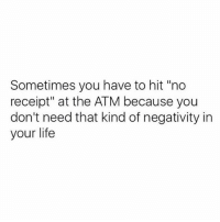 "Life, Memes, and Receipt: Sometimes you have to hit ""no  receipt"" at the ATM because you  don't need that kind of negativity in  your life"