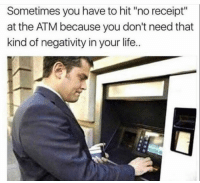 "Funny, Life, and Lol: Sometimes you have to hit ""no receipt""  at the ATM because you don't need that  kind of negativity in your life.. True lol"