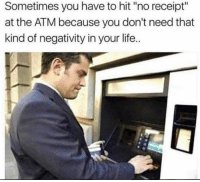 "Dank, Life, and Receipt: Sometimes you have to hit ""no receipt""  at the ATM because you don't need that  kind of negativity in your life.."