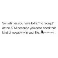 "SarcasmOnly: Sometimes you have to hit ""no receipt""  at the ATM because you don't need that  kind of negativity in your life. esarcasm, orly SarcasmOnly"