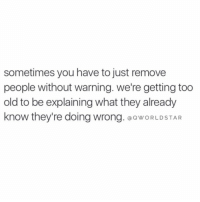 "Old, Back, and Amp: sometimes you have to just remove  people without warning. we're getting too  old to be explaining what they already  know they're doing wrong. aowORLDSTAR ""Real sh*t...don't be afraid to start cutting off energies that drain you, bring you negativity, & hold you back..."" 💯 @QWorldstar https://t.co/LXHVza5baf"