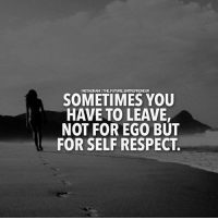 Double tap if you agree with this..... thefutureentrepreneur: SOMETIMES YOU  HAVE TO LEAVE,  NOT FOR EGO BUT  FOR SELF RESPECT. Double tap if you agree with this..... thefutureentrepreneur