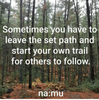 Memes, 🤖, and Start Your Own: Sometimes you have to  leave the set path and  start your own trail  for others to follow.  naermu <3 na:mu  .