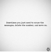 True, Move, and You: Sometimes you just need to erase the  messages, delete the number, and move on.  I R True!