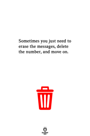 Move, You, and Delete: Sometimes you just need to  erase the messages, delete  the number, and move on.