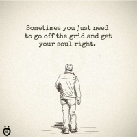 Soul, Grid, and You: Sometimes you just need  to go off the grid and get  your soul right.